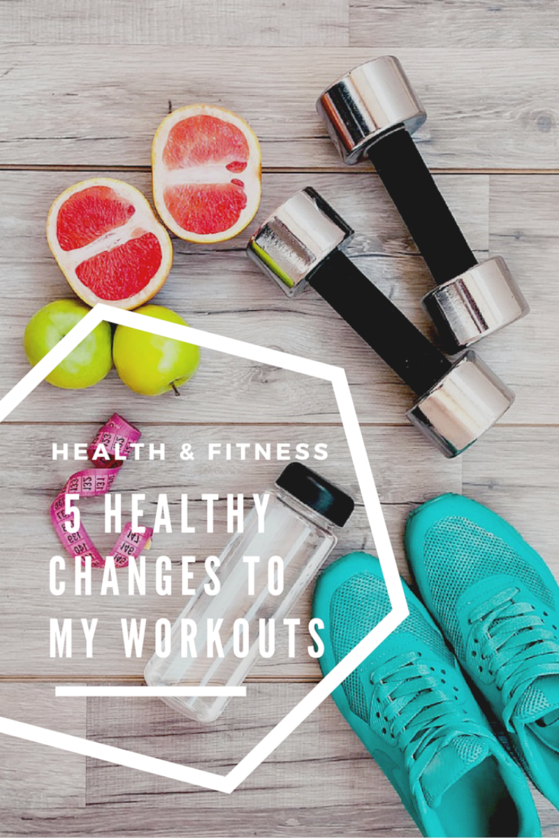 5 healthy changes to my workouts